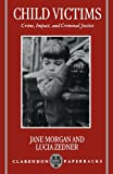 Child Victims: Crime, Impact, and Criminal Justice (Clarendon Paperbacks)