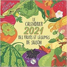 Le calendrier 2021 des fruits et légumes de saison (French Edition