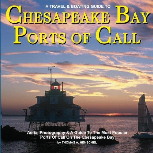 Chesapeake Bay Ports Of Call: A Boating & TravelGuide To Chesapeake Bay's Ports of Call