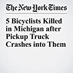 5 Bicyclists Killed in Michigan after Pickup Truck Crashes into Them | Christopher Mele
