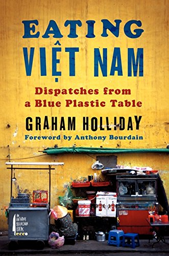 Eating Viet Nam: Dispatches from a Blue Plastic Table by Anthony Bourdain Ecco