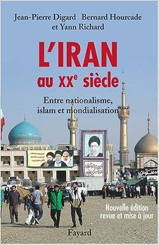 Livres L'Iran au XXe siècle : Entre nationalisme, islam et mondialisation pdf