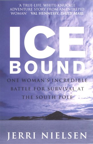 Ice Bound: One Woman's Incredible Battle for Survival at the South Pole