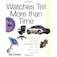 Watches Tell More Than Time: Product Design, Information, and the Quest for Elegance