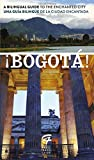 ¡Bogotá!: A Bilingual Guide to the Enchanted City/Una guía bilingüe de la ciudad encantada (Spanish Edition)