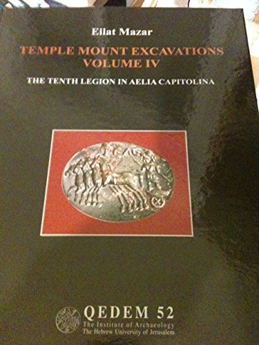 QEDEM 52 Journal: The Temple Mount Excavations in Jerusalem 1968-1978 Directed By Benjamin Mazar : Final Reports Volume 4 The Tenth Legion in Aelia (Adler Pottery)