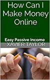 How Can I Make Money Online: Easy Passive Income