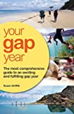 Your Gap Year: The Most Comprehensive Guide to an Exciting and Fulfilling Gap Year
