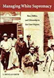 img - for Managing White Supremacy: Race, Politics, and Citizenship in Jim Crow Virginia book / textbook / text book