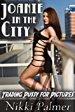 Joanie in the City (Trading Pussy for Pictures)