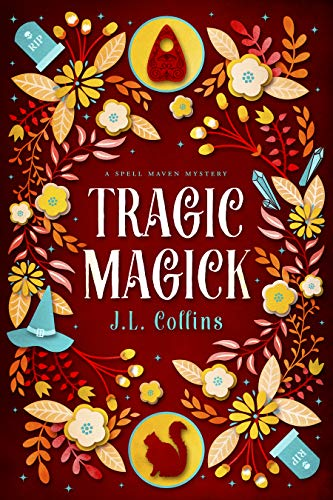 Tragic Magick (Spell Maven Mystery Book 3) by [Collins, J. L.]