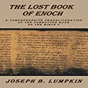 The Lost Book of Enoch: A Comprehensive Transliteration of the Forgotten Book of the Bible Audiobook by Joseph B. Lumpkin Narrated by Dennis Logan