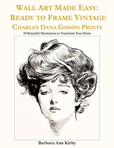 Wall Art Made Easy: Ready to Frame Vintage Charles Dana Gibson Prints: 30 Beautiful Illustrations to Transform Your Home