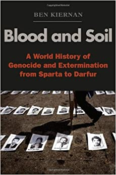 Book Blood and Soil: A World History of Genocide and Extermination from Sparta to Darfur