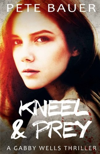 Read Online Kneel & Prey (Gabby Wells Thriller) (Volume 1) pdf epub