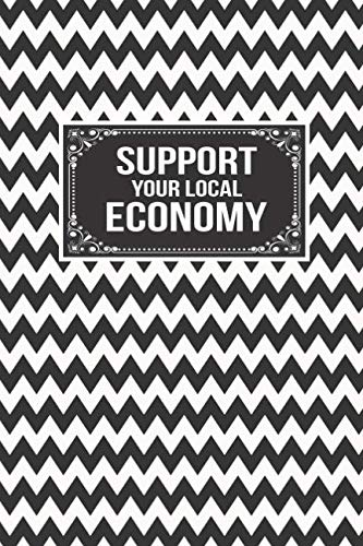 Support Your Local Economy: Gift Journal Lined Notebook To Write In