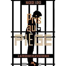 PRIS AU PIÈGE: à la prison des relations toxiques (French Edition)