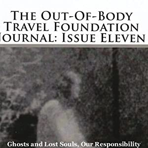 The Out-Of-Body Travel Foundation Journal: Issue Eleven Audiobook