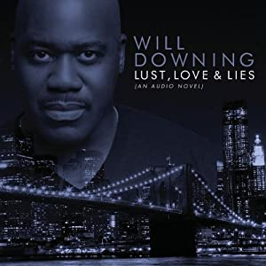Will Downing - Lust, Love & Lies (An Audio Novel) - Amazon