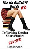 img - for The No Bullsh*t Guide To Writing Erotica Short Stories (Write Erotica for Money): Write for Money book / textbook / text book