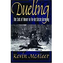 Dueling: The Cult of Honor in Fin-de-Siècle Germany