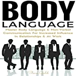 Body Language: Master Body Language & Non-Verbal Communication for Increased Influence in Relationships and at Work | Steve Gold