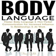 Body Language: Master Body Language & Non-Verbal Communication for Increased Influence in Relationships and at Work Audiobook by Steve Gold Narrated by Jimmy Allen Fuller