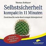 Selbstsicherheit - kompakt in 11 Minuten: Erreichen Sie mehr durch simple Kleinigkeiten! | Thomas Schlayer