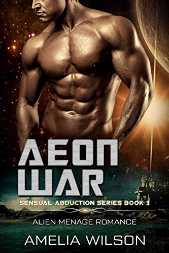Aeon War: Alien Menage Romance (Sensual Abduction Series Book 3)