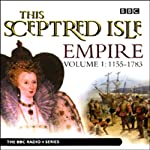This Sceptred Isle: Empire, Volume 1: 1155-1783 | Christopher Lee