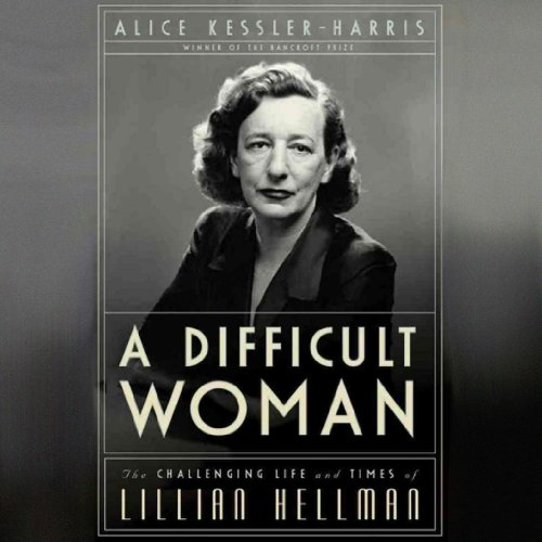 A Difficult Woman: The Challenging Life and Times of Lillian Hellman by Audible Studios for Bloomsbury