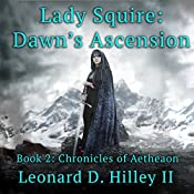 Lady Squire: Dawn's Ascension: Chronicles of Aetheaon, Book 2 | Leonard D. Hilley II