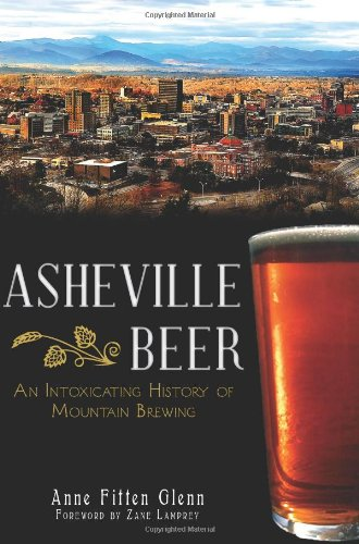 Asheville Beer: An Intoxicating History of Mountain Brewing - Asheville Nc