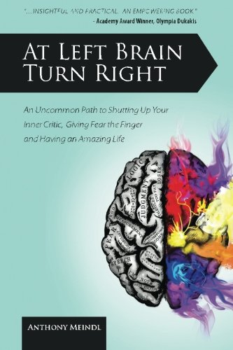 At Left Brain Turn Right: An Uncommon Path to Shutting Up Your Inner Critic, Giving Fear the Finger & Having an Amaz