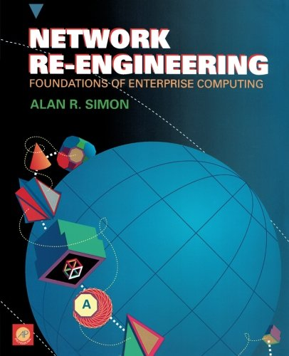 Network Re-engineering: Foundations of Enterprize Computing by Academic Press