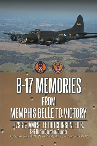 (B-17 Memories: From Memphis Belle to)