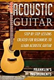 Acoustic Guitar: A Step by Step Lessons Created for Beginners to Learn Acoustic Guitar