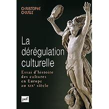 La dérégulation culturelle: Essai d'histoire des cultures en Europe au XIXe siècle (Hors collection) (French Edition)