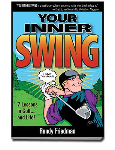 Your Inner Swing: 7 Lessons in Golf... and Life! por Randy Friedman