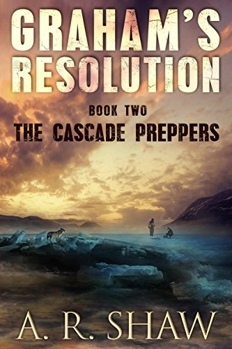 The Cascade Preppers: A Post Apocalyptic Survival Thriller (Graham's Resolution Book 2)