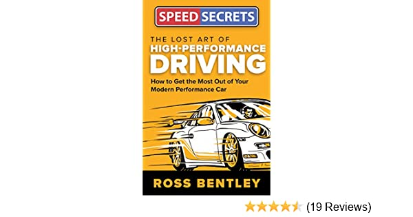 1edc75c4c3 The Lost Art of High Performance Driving: How to Get the Most Out of Your  Modern Performance Car (Speed Secrets): Ross Bentley: 9780760352373:  Amazon.com: ...