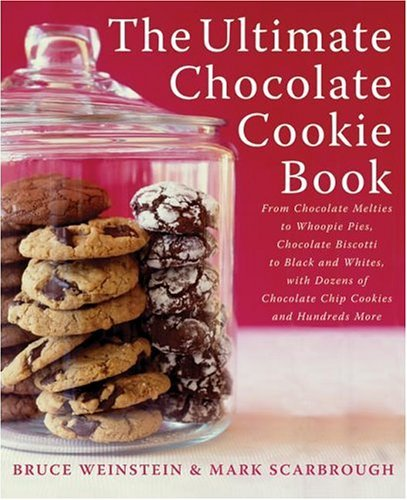 The Ultimate Chocolate Cookie Book: From Chocolate Melties to Whoopie Pies, Chocolate Biscotti to Black and Whites, with Dozens of Chocolate Chip Cookies and Hundreds More (Ultimate Cookbooks) by Bruce Weinstein, Mark Scarbrough