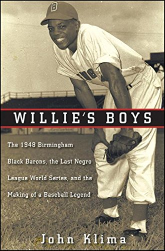 Willie's Boys: The 1948 Birmingham Black Barons, The Last Negro League World Series, and the Making of a Baseball Legend (Gloves Willie Gold Mays)