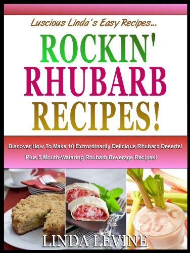 ROCKIN RHUBARB RECIPIES! Discover How To Make 10 Extrordinarily Delicious Rhubarb Deserts!