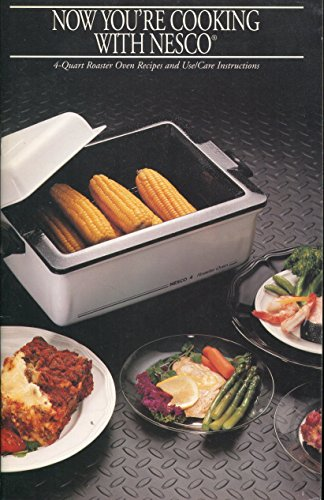 Now you're cooking with Nesco 4 quart roaster oven recipes and use/care instructions booklet (Oven Nesco Recipes)
