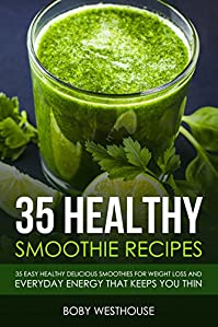 35 Healthy Smoothie Recipes by Boby  Westhouse ebook deal