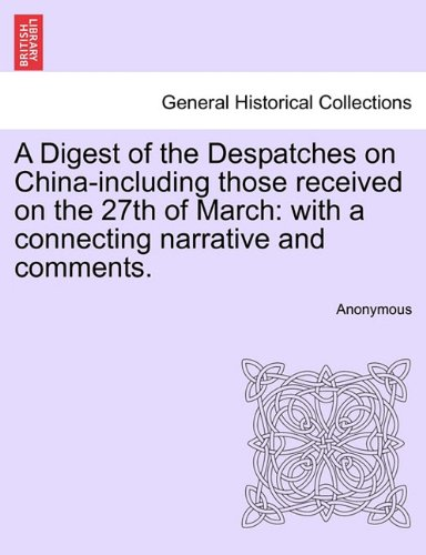 Download A Digest of the Despatches on China-including those received on the 27th of March: with a connecting narrative and comments. PDF ePub fb2 book