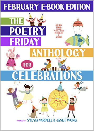 The Poetry Friday Anthology for Celebrations (FEBRUARY E-Book Edition): Holiday Poems in English and Spanish (The Poetry Friday Anthology for Celebrations (Monthly E-book Series) 2)