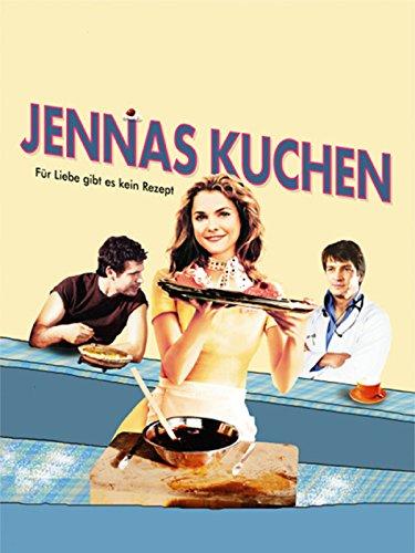 Jennas Kuchen - Für Liebe gibt es kein Rezept Film