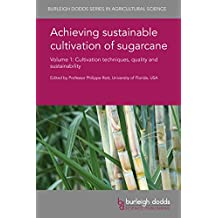 Achieving sustainable cultivation of sugarcane Volume 1: Cultivation techniques, quality and sustainability (Burleigh Dodds Series in Agricultural Science Book 37)